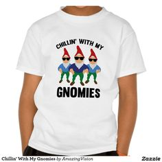 Relax with those awesome gnomes! Chillin' With My Gnomies Tee Shirt