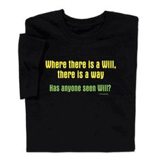 Wear amusing Where There's a Will T-shirt. Makes a clever funny shirt for all and a must-have gift for your favorite Bill, William, or Will!
