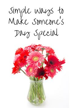 Simple Ways to Make Someone's Day Special! We all have one or more people in our life who are special to us. Although we may appreciate and care about someone, we often neglect to let them know, and regret it when it is too late. Making someone's day special doesn't have to be complicated.
