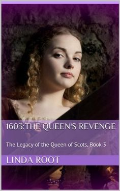 1603:The Queen's Revenge: The Legacy of the Queen of Scots, Book 3 - Kindle edition by LINDA ROOT. Literature & Fiction Kindle eBooks @ Amazon.com.