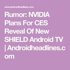 Rumor: NVIDIA Plans For CES Reveal Of New SHIELD Android TV | Androidheadlines.com