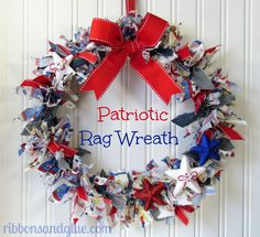 Patriotic Rag Wreath. Easy tutorial on how to make a rag wreath using a dollar store wreath.