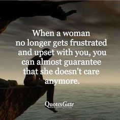 Many want to avoid an angry woman but indifference is soooo much worse.