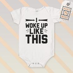 A personal favourite from my Etsy shop https://www.etsy.com/uk/listing/463221981/i-woke-up-like-this-baby-onesie-vest