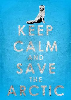 Keep calm and save the arctic.   http://www.facebook.com/pages/Protection-des-mers-et-des-animaux-marins/102549889800913