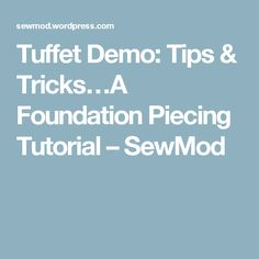Tuffet Demo: Tips & Tricks…A Foundation Piecing Tutorial – SewMod