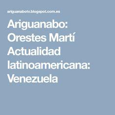 Ariguanabo: Orestes Martí Actualidad latinoamericana: Venezuela