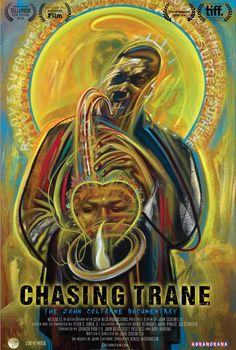 Directed by John Scheinfeld.  With Denzel Washington, Common, Bill Clinton, Cornel West. The film explores the global power and impact of the music of John Coltrane and reveals the passions, experiences and forces that shaped his life and revolutionary sounds.