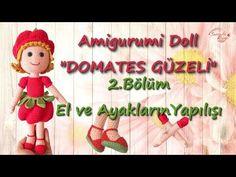 Amigurumi Doll (DOMATES GÜZELİ) 2.Bölüm - EL ve AYAKLARIN YAPILIŞI - YouTube