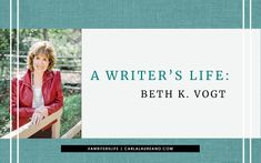 A Writer's Life: I Can Author Bio with Beth K. Vogt - Carla Laureano