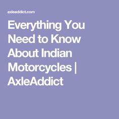 Everything You Need to Know About Indian Motorcycles | AxleAddict