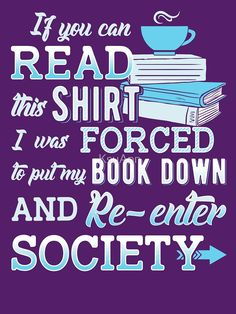 """I Was Forced To Put My Book Down...Book Lover Funny."" Classic T-Shirt by KsuAnn 