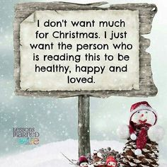 christmas quotes i don't want much for christmas. I just want the person who is reading this to be healthy, happy and loved. Christmas Wishes Quotes, Christmas Verses, Merry Christmas Wishes, Christmas Blessings, Christmas Love, Christmas Greetings, All Things Christmas, Christmas And New Year, Christmas Holidays
