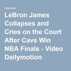 LeBron James Collapses and Cries on the Court After Cavs Win NBA Finals - Video Dailymotion