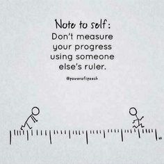 Note to self: Don't measure your progress using someone else's ruler. #affirmation #wisdom #inspiration http://www.loapowers.net/a-workshop-of-new-experience-and-knowledge/