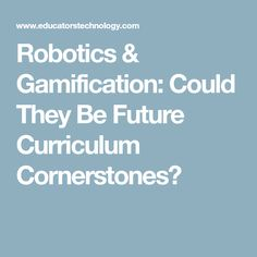Robotics & Gamification: Could They Be Future Curriculum Cornerstones? 21st Century Skills, Learning Games, Robotics, Curriculum, Student, Education, Future, Teaching Ideas, Resume
