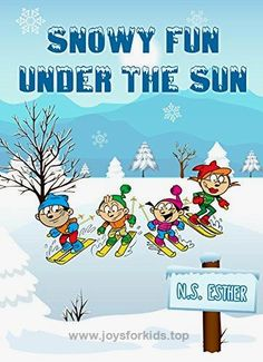 Children's book: Snowy Fun under the Sun (Bedtime stories book series for children 7)  BUY NOW          Snowy Fun under the Sun This book, Snowy Fun under the Sun, is the perfect read for children ages 5 to 8. Complete with colorful illus ..