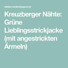 Kreuzberger Nähte: Grüne Lieblingsstrickjacke (mit angestrickten Ärmeln)