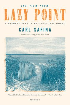 The View from Lazy Point - A Natural Year in an Unnatural World by Carl Safino, MacArthur Fellow, Guggenheim Fellow, Pew Fellow, who shows us that nature and human dignity require each other and how we can save the world while savoring it. Powerful, poetic and above all, knowledgeable. Here is an interview with John McCaffrey. http://kgbbar.com/lit/non_fiction/the_view_from_lazy_point_interview_with_carl_safina  #Ecology #Environmental_Studies #Marine_Science #Philosophy