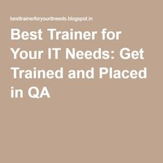 Best Trainer for Your IT Needs: Get Trained and Placed in QA