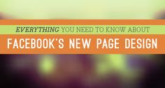 Everything You Need to Know About #Facebook's New Page Design. #socialmedia