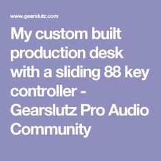 My custom built production desk with a sliding 88 key controller - Gearslutz Pro Audio Community