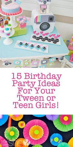 15 Birthday Party Ideas For Your Tween Or Teen Girls Lots Of Really Fun