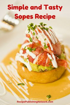 Now that you know about some tasty ways to top sopes, you may be wondering how you make them. Here is a quick and simple recipe you can try at home.