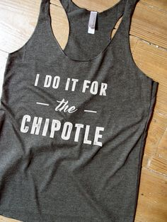 Suzy Squats funny workout tank top for chipotle lovers! Perfect if you love the gym but can't get enough of Chipotle. You can find more funny workout clothing at the Suzy Squats store by clicking the link above.