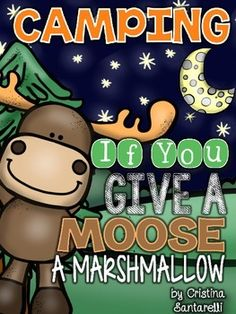 *Camping*Camping Theme*Camping Unit*Camping Printables*Camping Activities*Camping Literacy*Camping Book*Camping Number Match*Camping MathUpdate: This camping pack now features brand new clip art and a new font. This download is 83 pages in length.What's included?pages 4-60 If You Give a Moose a Marshmallow: Book for PreK, Kindergarten, and 1st, 2nd, and 3rd, inspired by Laura Numeroff.