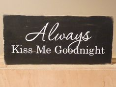 Always Kiss Me Goodnight Sign by JMarieSigns on Etsy, $10.00