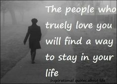 The people who truely love you will find a way to stay in your life. Words Quotes, Wise Words, Me Quotes, Funny Quotes, Humorous Sayings, Heart Quotes, Inspiring Quotes About Life, Inspirational Quotes, Good Thoughts Quotes