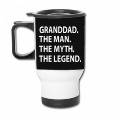 granddad the man the myth the legend Travel Mug