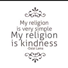 """My religion is very simple. My religion is kindness."" --Dalai Lama #Kindness"