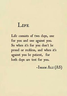 Imam Ali on Life Yes...I'm having one of those high-flying manic like days today. But shouldn't we accept that as well? Embrace it?