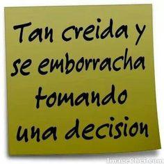 Tan creída y se emborracha tomando una decisión. #frases #jajaja #humor