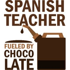 Spanish Teacher fueled by Chocolate ...so true