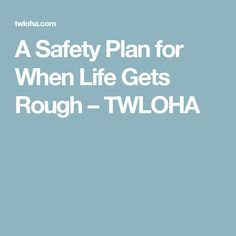 A Safety Plan for When Life Gets Rough – TWLOHA