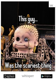 This guy...      Was the scariest thing ever as a kid