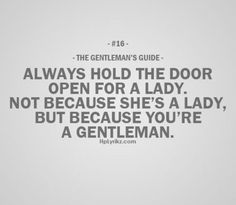 Gentleman's Guide - Reminders on how to be a gentleman. You, know, just in case I need reminders. Gentleman Rules, Modern Gentleman, True Gentleman, Southern Gentleman, Karma, Iq Puzzle, Gentlemens Guide, She's A Lady, Word Of Advice