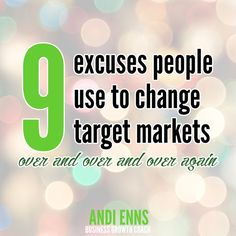 Reader Question: 9 Excuses People Use to Switch Target Markets (over and Over and Over Again. Public Speaking, Public Relations, Target, Change, Messages, This Or That Questions, Marketing, Business, People