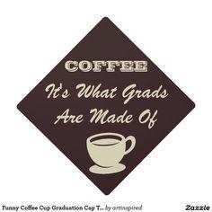Funny Coffee Cup Graduation Cap Topper