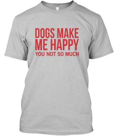 Dogs Make Me Happy You Not So Much Light Heather Grey  áo T-Shirt Front