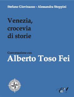 """""""Venezia, crocevia di storie. Conversazione con Alberto Toso Fei"""""""