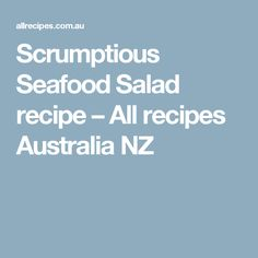 Scrumptious Seafood Salad recipe – All recipes Australia NZ