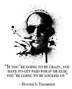 Hunter S. Thompson. Give thanks to my boyfriend for introducing me to my new favorite author.