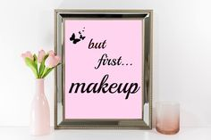 A personal favorite from my Etsy shop https://www.etsy.com/listing/524129371/but-first-makeup-wall-art-digital-art