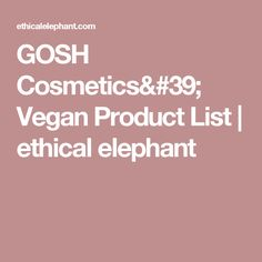 GOSH Cosmetics' Vegan Product List | ethical elephant