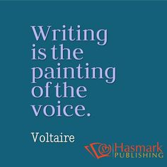 ... writing is the painting of the voice voltaire