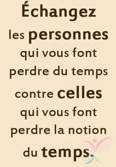 ' Exchange persones that make you lose time against cells that make you lose the notion of time' - Great idea. French Phrases, French Words, French Quotes, Great Quotes, Funny Quotes, Inspirational Quotes, Positive Life, Positive Attitude, Words Quotes